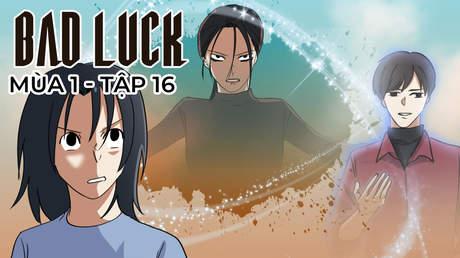 Bad Luck S1 - Tập 16: Trận chiến của hai vị thần