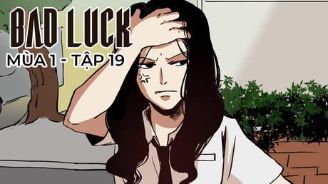Bad Luck S1 - Tập 19: Lí do nghỉ học