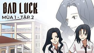 Bad Luck S1 - Tập 2: Vy lớp trưởng