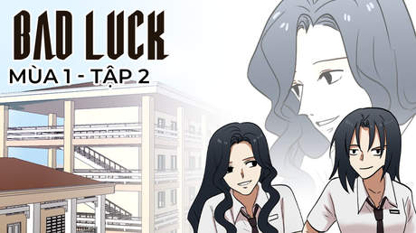 Bad Luck S1 - Tập 2: Vy lớp trưởng