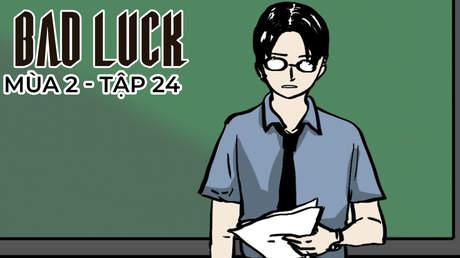 Bad Luck S2 - Tập 24: Tuổi thơ dữ dội