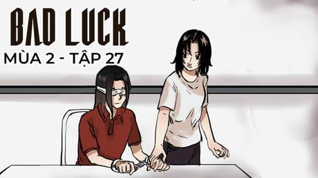 Bad Luck S2 - Tập 27: Minh - Đại boss