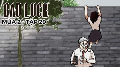 Bad Luck S2 - Tập 29: Trốn học