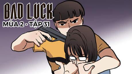 Bad Luck S2 - Tập 31: Băng đòi nợ