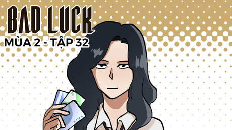 Bad Luck S2 - Tập 32: Con nợ bất tử