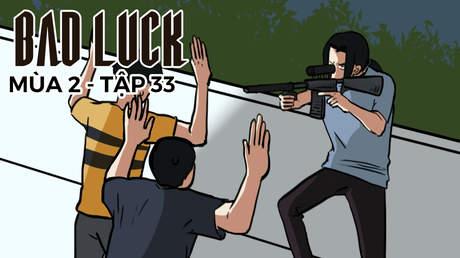 Bad Luck S2 - Tập 33: Vụ tập kích xe
