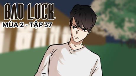 Bad Luck S2 - Tập 37: Quân cứu viện