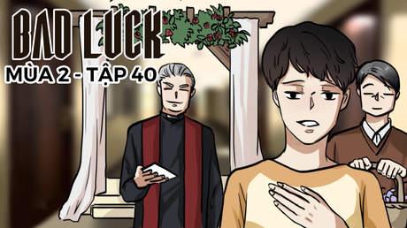 Bad Luck S2 - Tập 40: Điều kiện trao đổi
