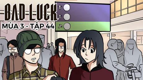 Bad Luck S3 - Tập 44: Náo loạn sân bay