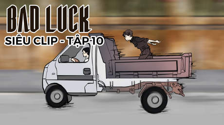 Bad Luck - Siêu clip 10