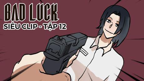 Bad Luck - Siêu clip 12