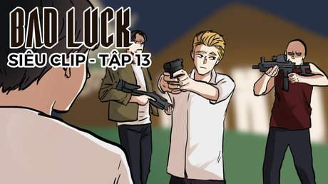 Bad Luck - Siêu clip 13