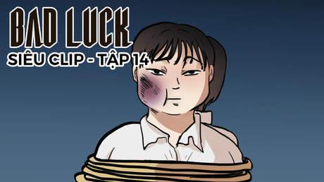 Bad Luck - Siêu clip 14