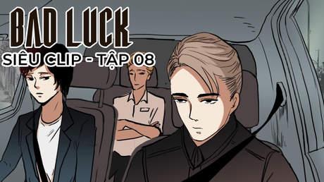 Bad Luck - Siêu clip 8