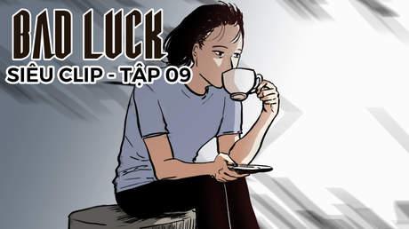 Bad Luck - Siêu clip 9