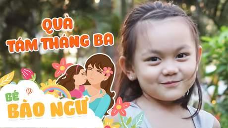 Bé Bào Ngư - Quà tám tháng ba