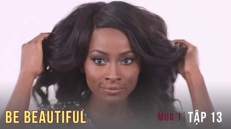 Be Beautiful Mùa 1 - Tập 13
