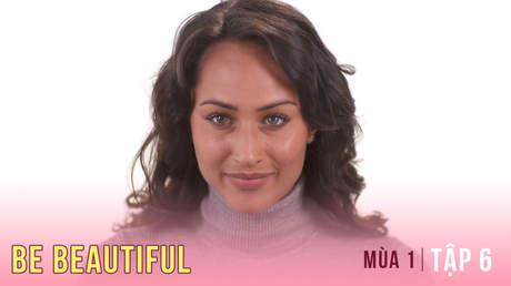 Be Beautiful Mùa 1 - Tập 6