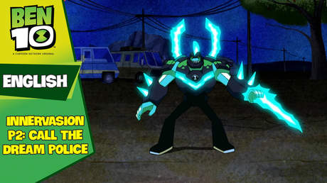 Ben 10 English - Ep 73: Innervasion part 2: call the dream police