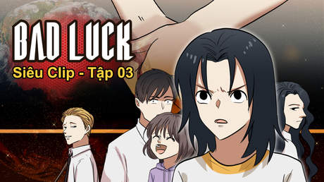 Bad Luck - Siêu clip 3