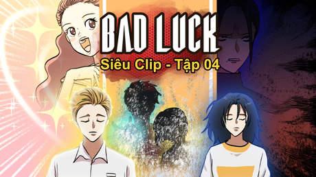 Bad Luck - Siêu clip 4