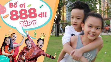 Bố Ơi 888 Đi! - Tập 7