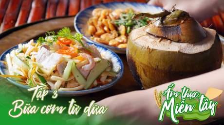 Ẩm thực miền Tây - Tập 3: Bữa cơm từ dừa