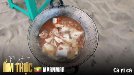 Nét ẩm thực Myanmar: Cà ri cá