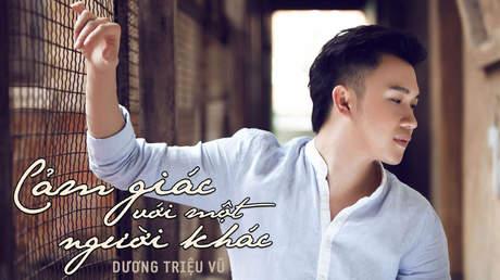 Cảm giác với một người - Dương Triệu Vũ [Official MV]