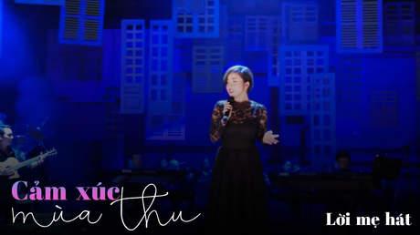 Concert Cảm xúc mùa thu - Mỹ Linh: Lời mẹ hát