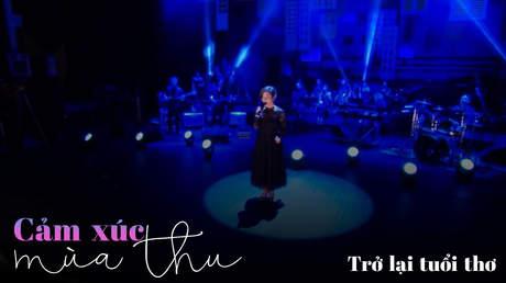 Concert Cảm xúc mùa thu - Mỹ Linh: Trở lại tuổi thơ