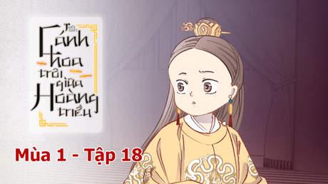Cánh Hoa Trôi Giữa Hoàng Triều S1 - Tập 18: Tội đáng chém đầu!