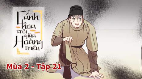 Cánh Hoa Trôi Giữa Hoàng Triều S2 - Tập 21: Kẻ đi trước nước cờ