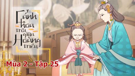 Cánh Hoa Trôi Giữa Hoàng Triều S2 - Tập 25: Con phải nhường ngôi cho Trần Cảnh (P1)