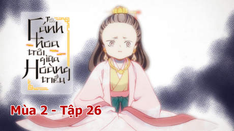 Cánh Hoa Trôi Giữa Hoàng Triều S2 - Tập 26: Con phải nhường ngôi cho Trần Cảnh (P2)