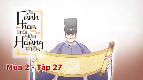Cánh Hoa Trôi Giữa Hoàng Triều S2 - Tập 27: Chiếu nhường ngôi
