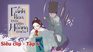 Cánh Hoa Trôi Giữa Hoàng Triều - Siêu clip 6