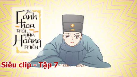 Cánh Hoa Trôi Giữa Hoàng Triều - Siêu clip 7