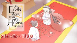 Cánh Hoa Trôi Giữa Hoàng Triều - Siêu clip 8