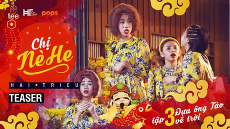 Chị Nè He - Teaser Tập 3