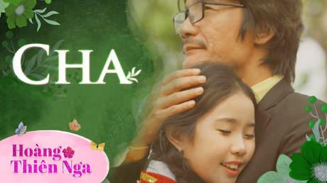 Hoàng Thiên Nga - Cha (Music video)