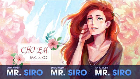 Mr. Siro - Lyrics video: Cho em