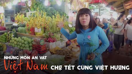 Những món ăn vặt Việt Nam - Chợ Tết cùng Việt Hương