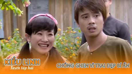 Tuyển tập hài Kiều Linh - Chồng ghen vì trai đẹp bí ẩn
