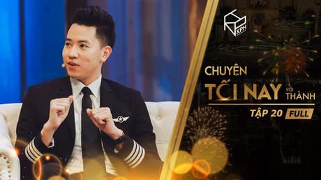 Chuyện Tối Nay Với Thành - Tập 20: Cơ trưởng Nguyễn Quang Đạt công khai đã có người yêu