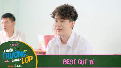 Chuyện Trường Chuyện Lớp - Best cut 16