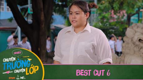 Chuyện Trường Chuyện Lớp - Best cut 6