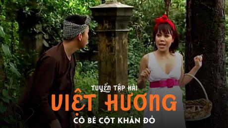 Tuyển tập hài Việt Hương: Cô bé cột khăn đỏ