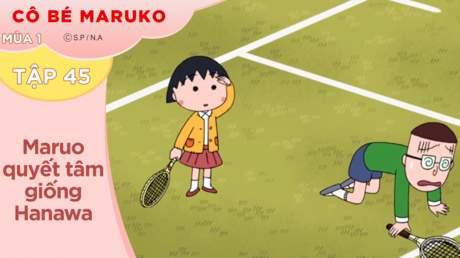 Cô Bé Maruko S1 - Tập 45: Maruo quyết tâm giống Hanawa