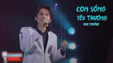 Karaoke songs: Con sóng yêu thương - Đan Trường